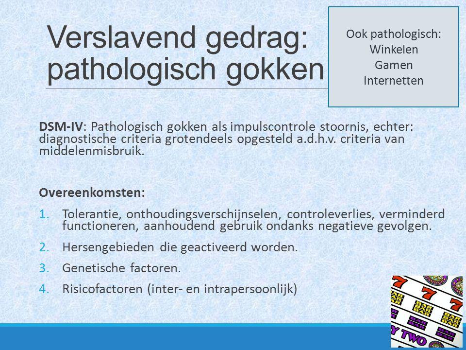 Verslavend gedrag: pathologisch gokken DSM-IV: Pathologisch gokken als impulscontrole stoornis, echter: diagnostische criteria grotendeels opgesteld a
