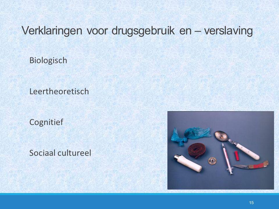 15 Biologisch Leertheoretisch Cognitief Sociaal cultureel Verklaringen voor drugsgebruik en – verslaving