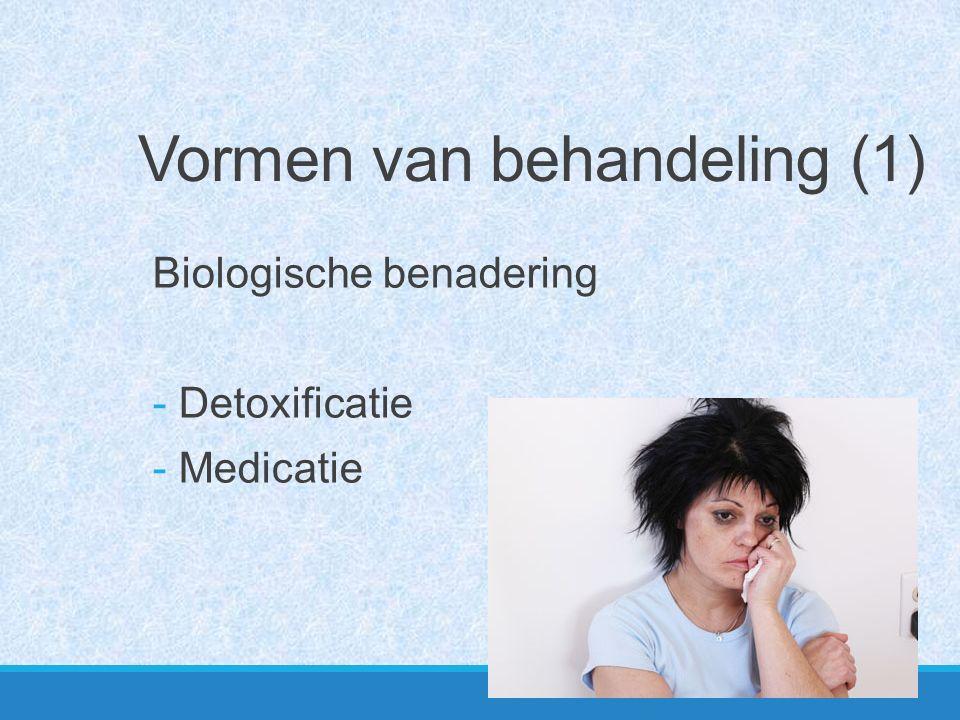 Biologische benadering - Detoxificatie - Medicatie Vormen van behandeling (1)