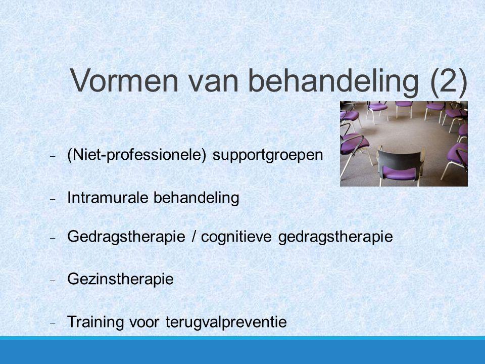 Vormen van behandeling (2) - (Niet-professionele) supportgroepen - Intramurale behandeling - Gedragstherapie / cognitieve gedragstherapie - Gezinsther