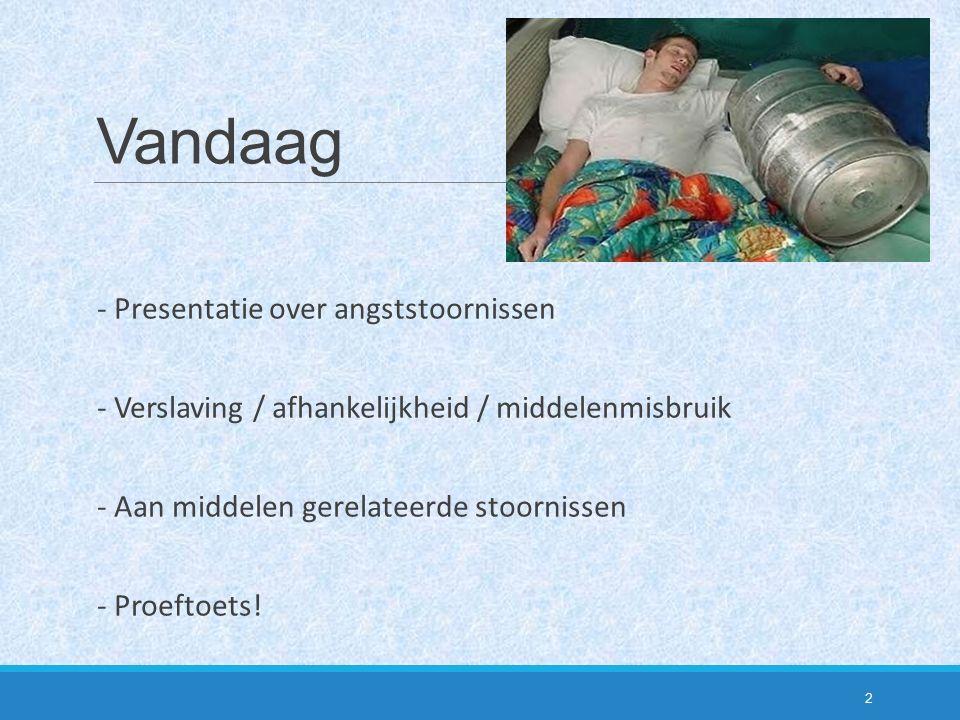 Vandaag - Presentatie over angststoornissen - Verslaving / afhankelijkheid / middelenmisbruik - Aan middelen gerelateerde stoornissen - Proeftoets! 2