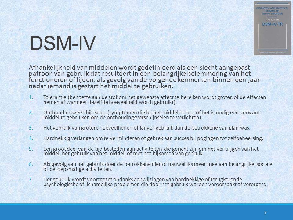 DSM-IV Afhankelijkheid van middelen wordt gedefinieerd als een slecht aangepast patroon van gebruik dat resulteert in een belangrijke belemmering van