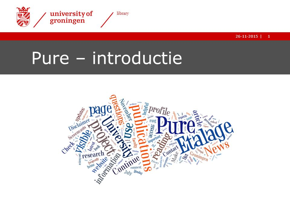 1| library 26-11-2015 1| library 26-11-2015 Pure – introductie