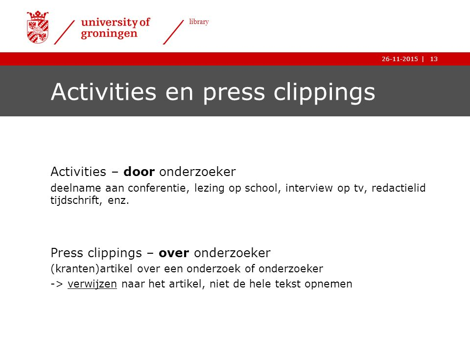 13| library 26-11-2015 13| library 26-11-2015 Activities en press clippings Activities – door onderzoeker deelname aan conferentie, lezing op school, interview op tv, redactielid tijdschrift, enz.