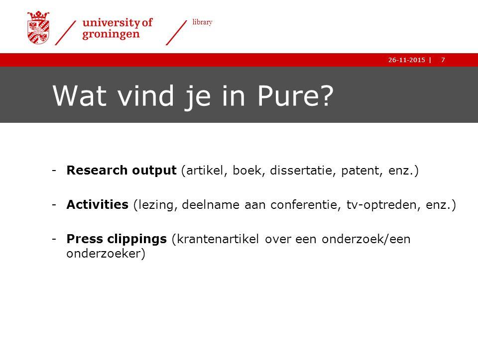 8| library 26-11-2015 Rollen in Pure Invoerder (submitter) Het invoeren van: publicaties, activities, press clippings, enz.