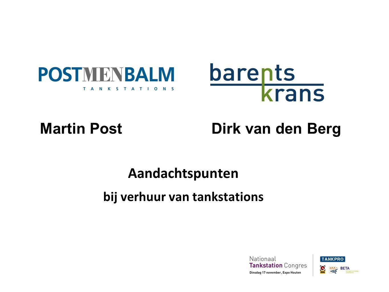 Martin Post Dirk van den Berg Aandachtspunten bij verhuur van tankstations