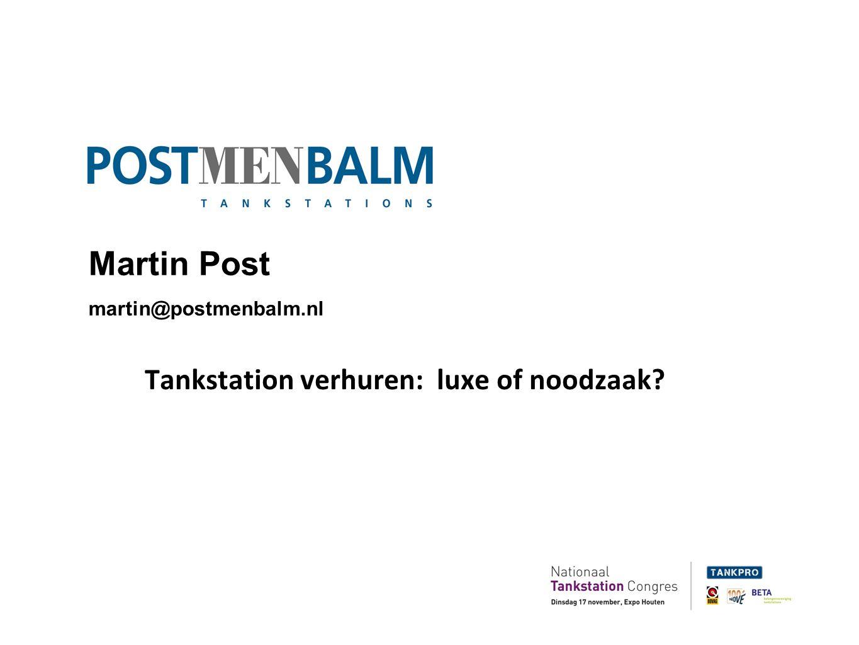 Martin Post martin@postmenbalm.nl Tankstation verhuren: luxe of noodzaak