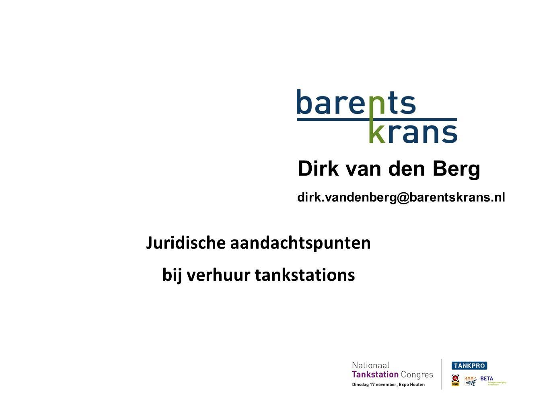 Dirk van den Berg dirk.vandenberg@barentskrans.nl Juridische aandachtspunten bij verhuur tankstations