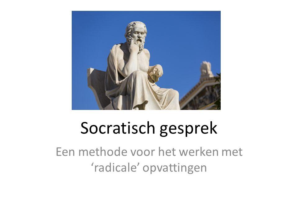 Socratisch gesprek Een methode voor het werken met 'radicale' opvattingen