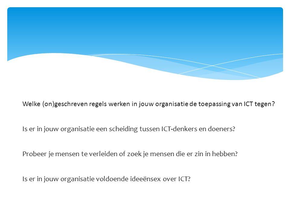 Welke (on)geschreven regels werken in jouw organisatie de toepassing van ICT tegen.