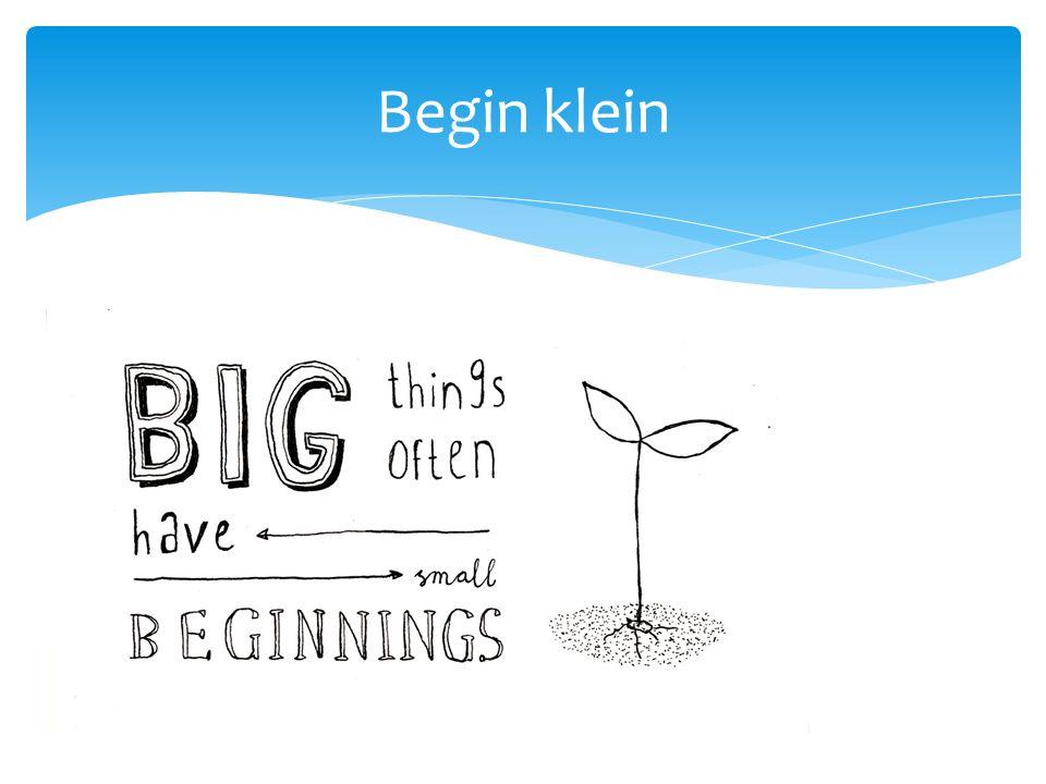 Begin klein