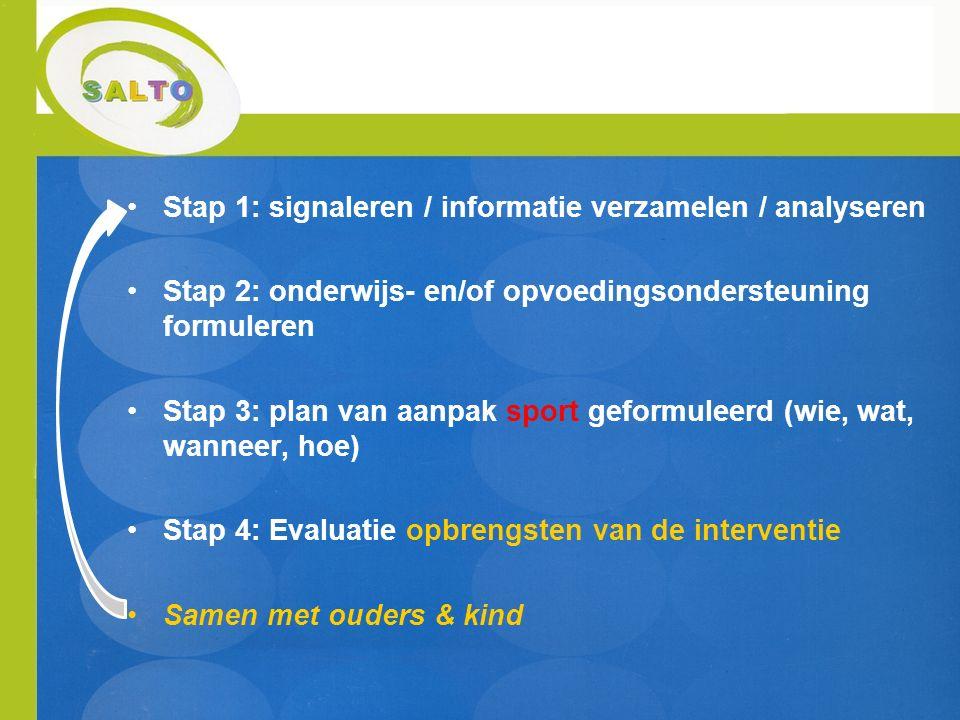 Stap 1: signaleren / informatie verzamelen / analyseren Stap 2: onderwijs- en/of opvoedingsondersteuning formuleren Stap 3: plan van aanpak sport gefo
