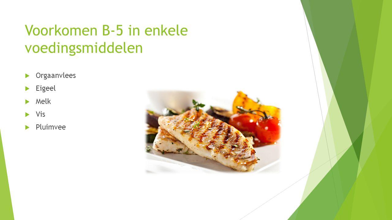 Voorkomen B-5 in enkele voedingsmiddelen  Orgaanvlees  Eigeel  Melk  Vis  Pluimvee