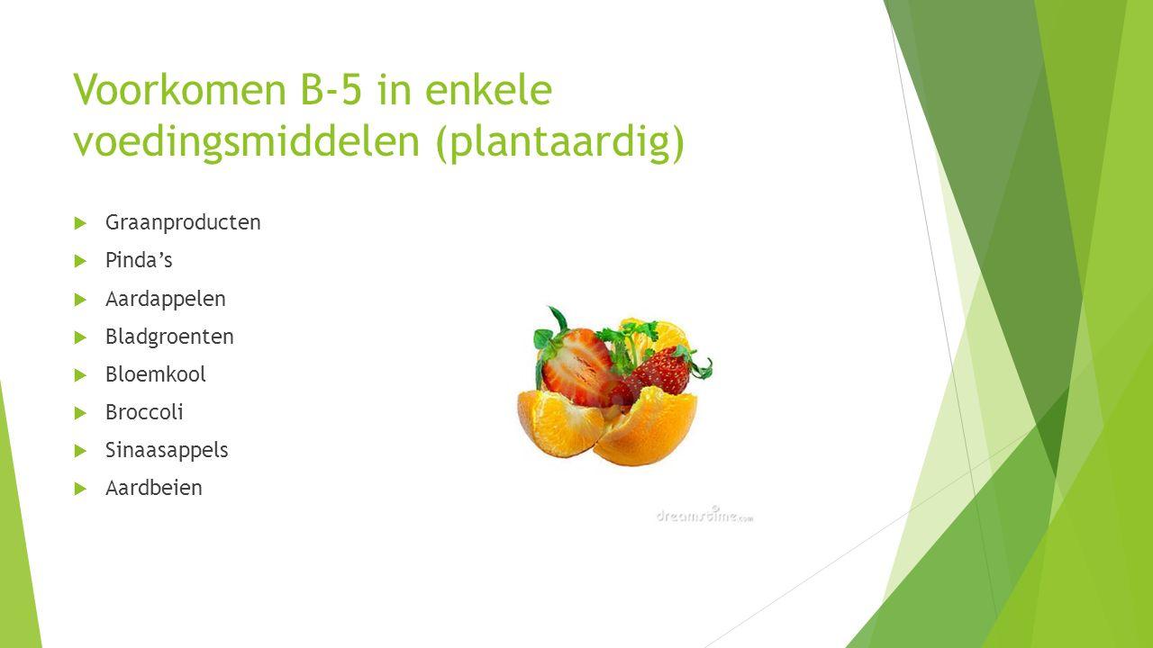 Voorkomen B-5 in enkele voedingsmiddelen (plantaardig)  Graanproducten  Pinda's  Aardappelen  Bladgroenten  Bloemkool  Broccoli  Sinaasappels 