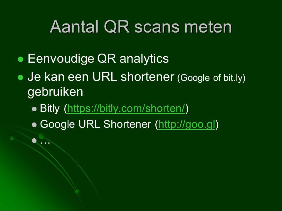 Aantal QR scans meten Eenvoudige QR analytics Je kan een URL shortener (Google of bit.ly) gebruiken Bitly (https://bitly.com/shorten/)https://bitly.com/shorten/ Google URL Shortener (http://goo.gl)http://goo.gl …