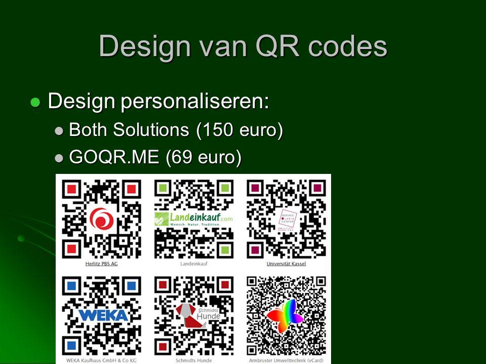 Design van QR codes Design personaliseren: Design personaliseren: Both Solutions (150 euro) Both Solutions (150 euro) GOQR.ME (69 euro) GOQR.ME (69 euro)