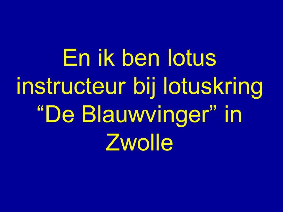 """En ik ben lotus instructeur bij lotuskring """"De Blauwvinger"""" in Zwolle"""