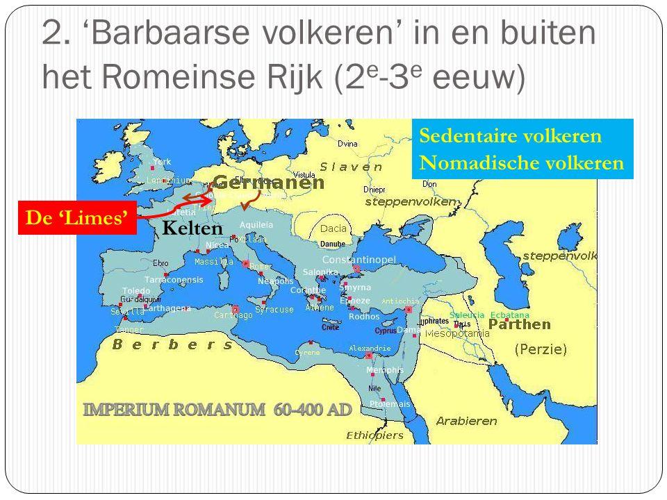 2. 'Barbaarse volkeren' in en buiten het Romeinse Rijk (2 e -3 e eeuw) Kelten Sedentaire volkeren Nomadische volkeren De 'Limes'