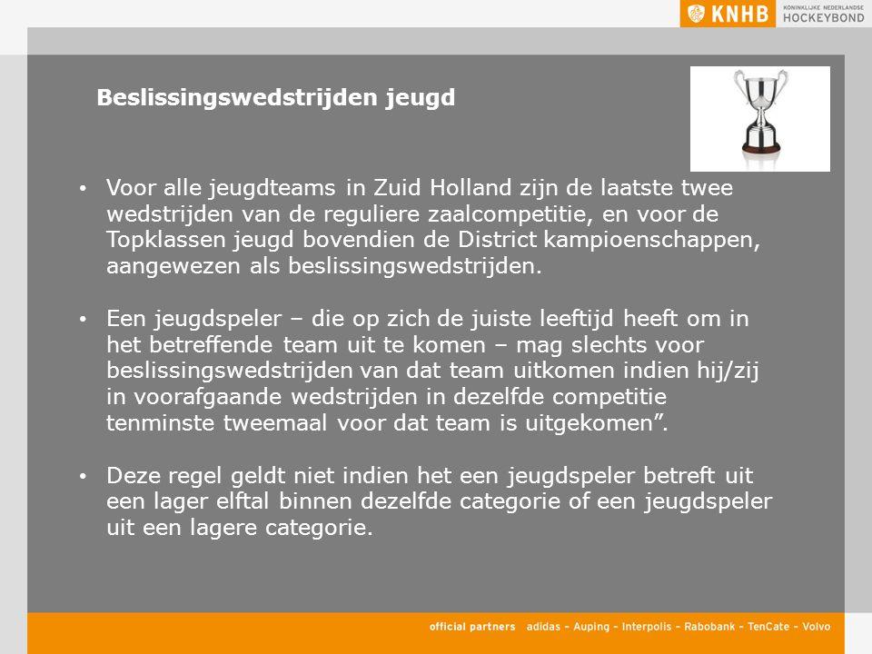 Beslissingswedstrijden jeugd Voor alle jeugdteams in Zuid Holland zijn de laatste twee wedstrijden van de reguliere zaalcompetitie, en voor de Topklassen jeugd bovendien de District kampioenschappen, aangewezen als beslissingswedstrijden.