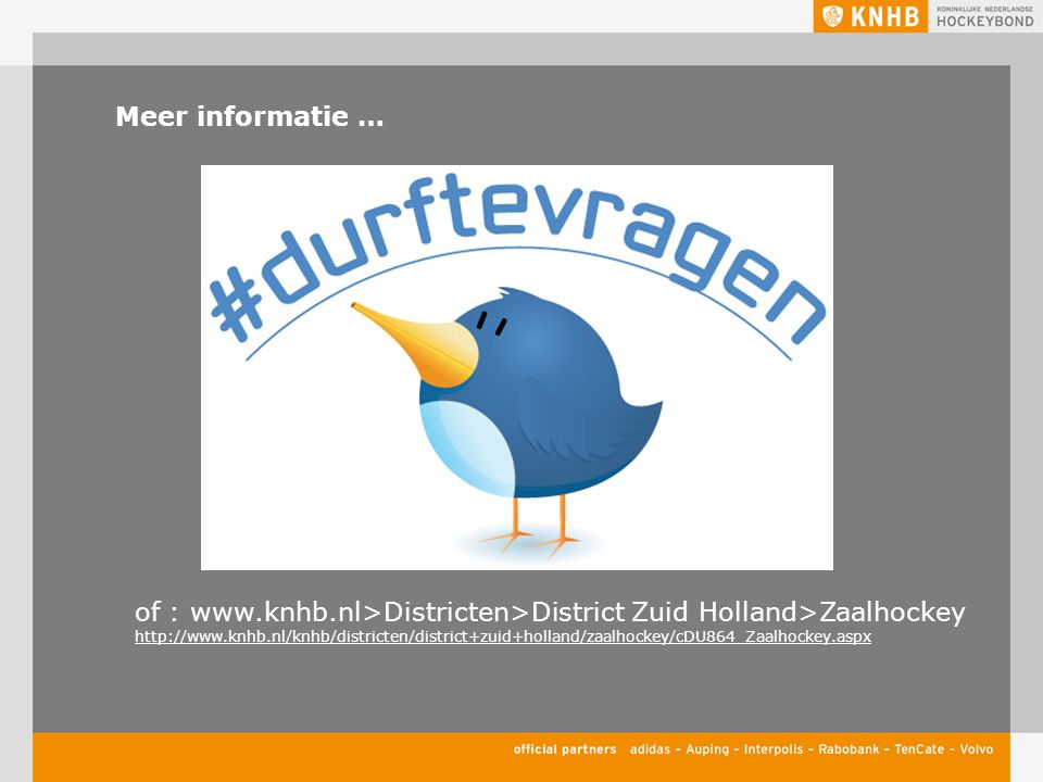 Meer informatie … of : www.knhb.nl>Districten>District Zuid Holland>Zaalhockey http://www.knhb.nl/knhb/districten/district+zuid+holland/zaalhockey/cDU864_Zaalhockey.aspx