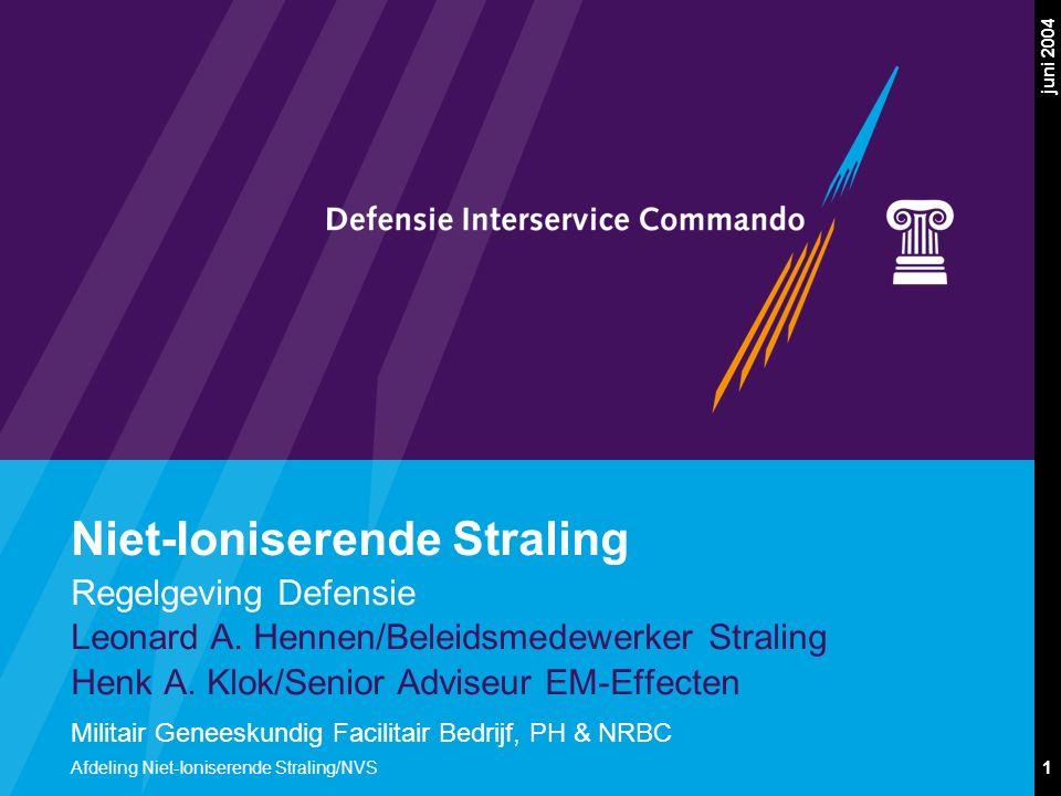 Militair Geneeskundig Facilitair Bedrijf, PH & NRBC 1 juni 2004 Afdeling Niet-Ioniserende Straling/NVS Niet-Ioniserende Straling Regelgeving Defensie Leonard A.