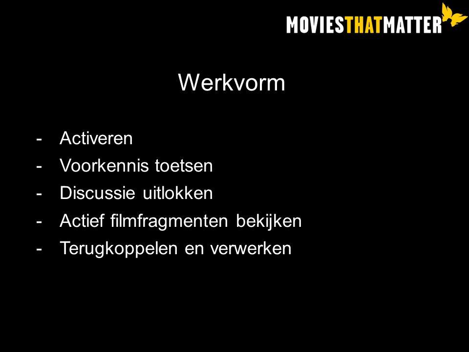 Werkvorm -Activeren -Voorkennis toetsen -Discussie uitlokken -Actief filmfragmenten bekijken -Terugkoppelen en verwerken