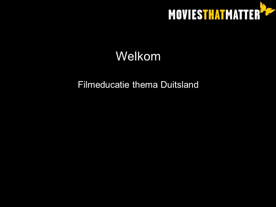 Workshop Kimber Films over Duitsland (WO2) 20 min Voorbeeldles Die Welle 60 min (Vragen over) Movies that Matter 10 min