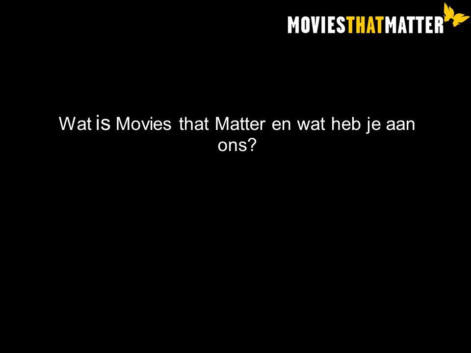 Wat is Movies that Matter en wat heb je aan ons?