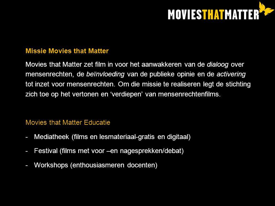 Missie Movies that Matter Movies that Matter zet film in voor het aanwakkeren van de dialoog over mensenrechten, de beïnvloeding van de publieke opinie en de activering tot inzet voor mensenrechten.