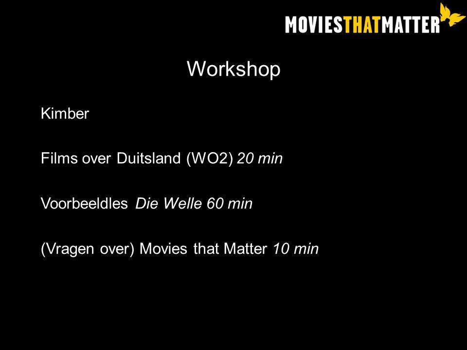 Workshop Kimber Films over Duitsland (WO2) 20 min Voorbeeldles Die Welle 60 min (Vragen over) Movies that Matter 10 min