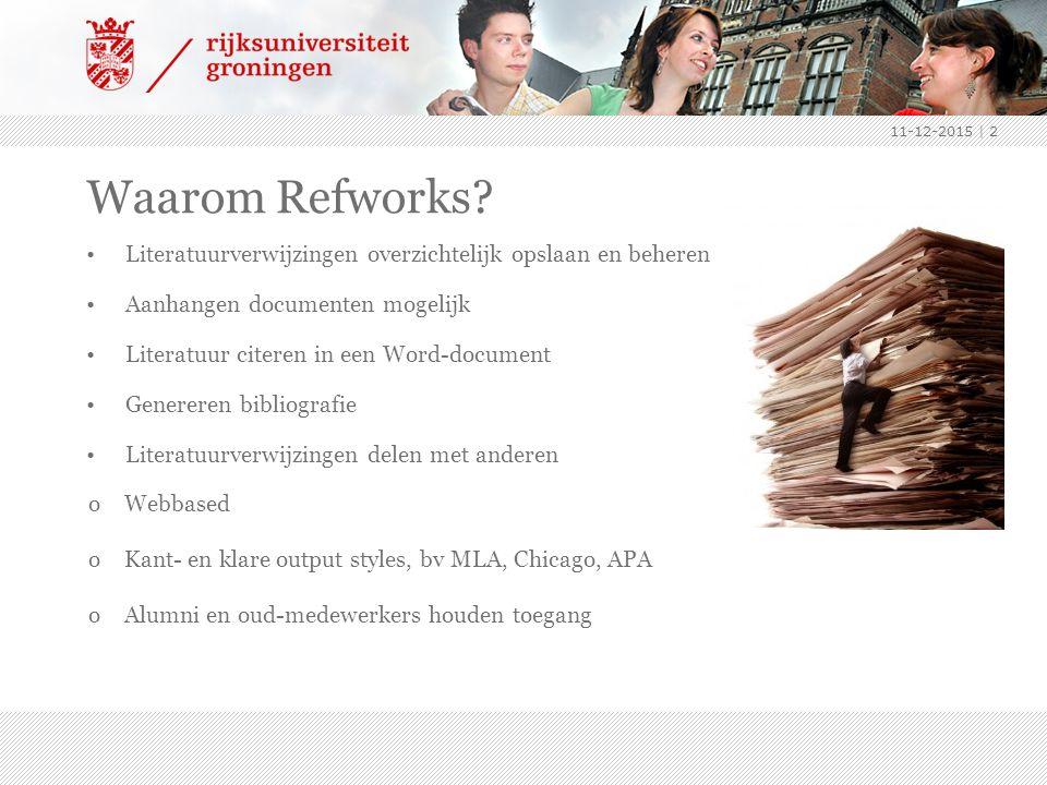 11-12-2015 | 2 Waarom Refworks? Literatuurverwijzingen overzichtelijk opslaan en beheren Aanhangen documenten mogelijk Literatuur citeren in een Word-