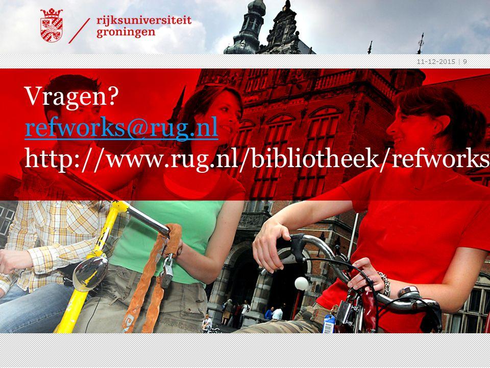 11-12-2015 | 9 Vragen? refworks@rug.nl http://www.rug.nl/bibliotheek/refworks refworks@rug.nl