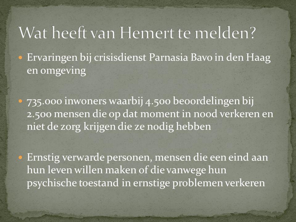 Ervaringen bij crisisdienst Parnasia Bavo in den Haag en omgeving 735.000 inwoners waarbij 4.500 beoordelingen bij 2.500 mensen die op dat moment in nood verkeren en niet de zorg krijgen die ze nodig hebben Ernstig verwarde personen, mensen die een eind aan hun leven willen maken of die vanwege hun psychische toestand in ernstige problemen verkeren