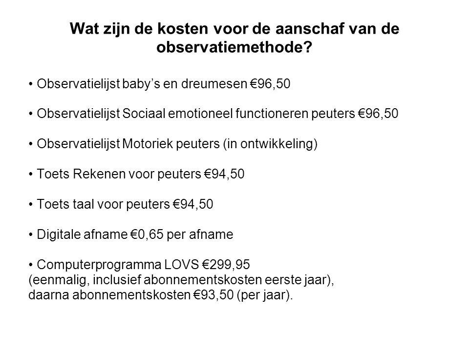 Wat zijn de kosten voor de aanschaf van de observatiemethode? Observatielijst baby's en dreumesen €96,50 Observatielijst Sociaal emotioneel functioner