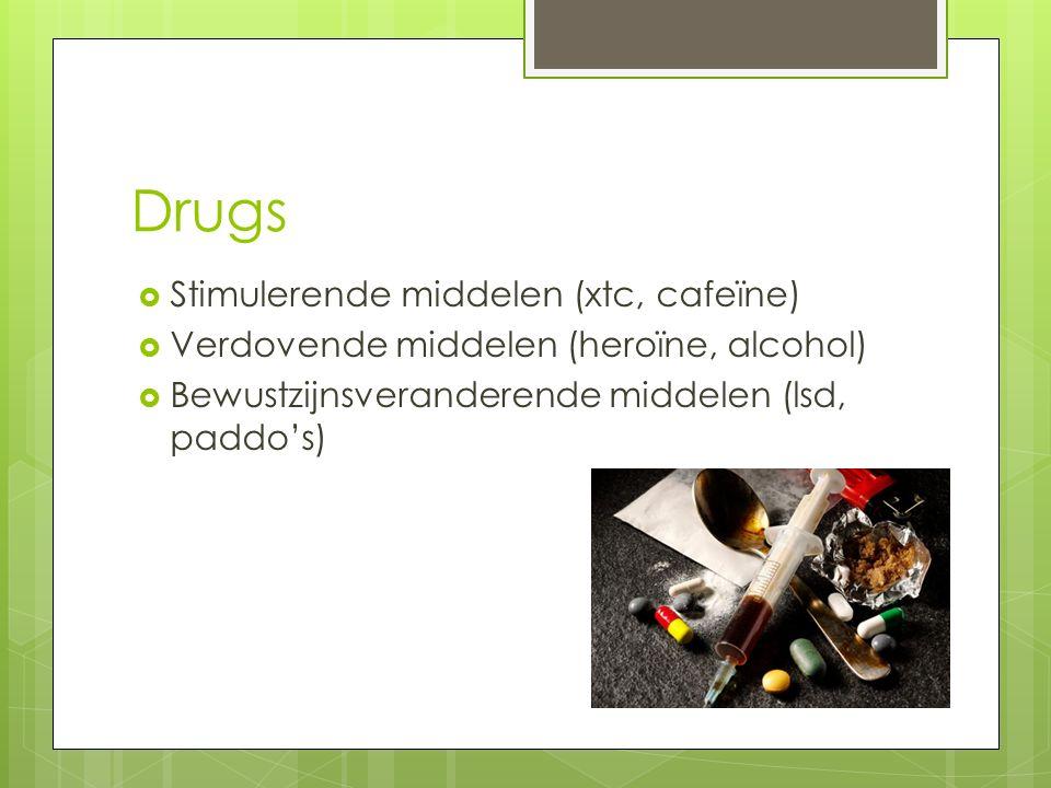 Drugs  Stimulerende middelen (xtc, cafeïne)  Verdovende middelen (heroïne, alcohol)  Bewustzijnsveranderende middelen (lsd, paddo's)