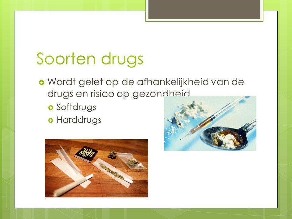 Soorten drugs  Wordt gelet op de afhankelijkheid van de drugs en risico op gezondheid  Softdrugs  Harddrugs