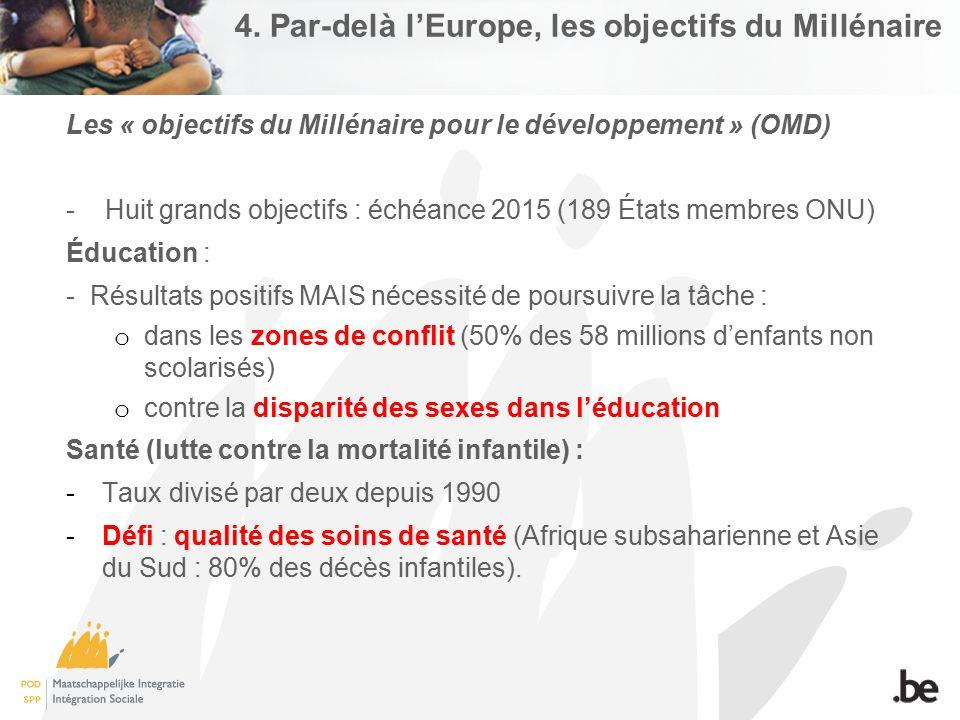 4. Par-delà l'Europe, les objectifs du Millénaire Les « objectifs du Millénaire pour le développement » (OMD) - Huit grands objectifs : échéance 2015