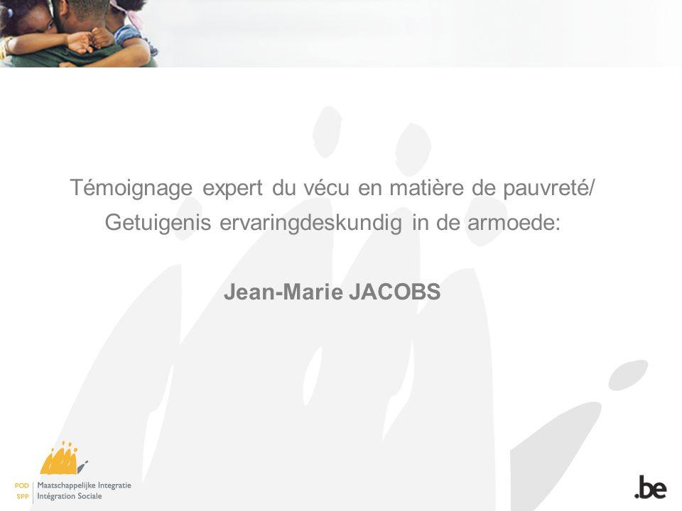 Témoignage expert du vécu en matière de pauvreté/ Getuigenis ervaringdeskundig in de armoede: Jean-Marie JACOBS