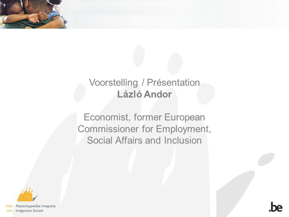 Voorstelling / Présentation Lázló Andor Economist, former European Commissioner for Employment, Social Affairs and Inclusion