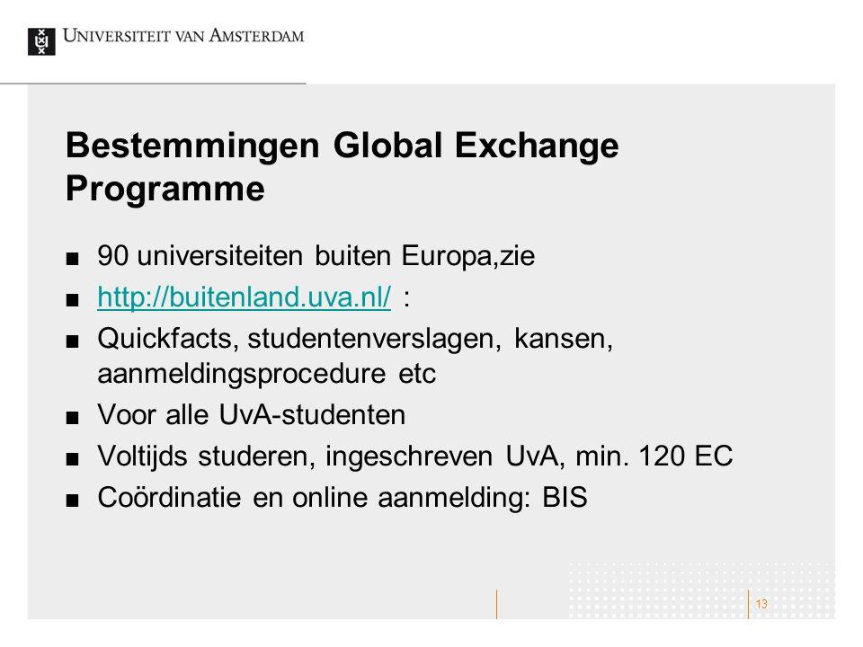 Bestemmingen Global Exchange Programme 90 universiteiten buiten Europa,zie http://buitenland.uva.nl/http://buitenland.uva.nl/ : Quickfacts, studentenverslagen, kansen, aanmeldingsprocedure etc Voor alle UvA-studenten Voltijds studeren, ingeschreven UvA, min.