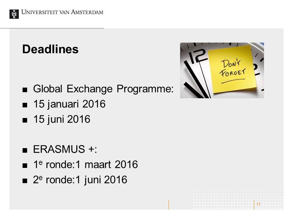 Deadlines Global Exchange Programme: 15 januari 2016 15 juni 2016 ERASMUS +: 1 e ronde:1 maart 2016 2 e ronde:1 juni 2016 17