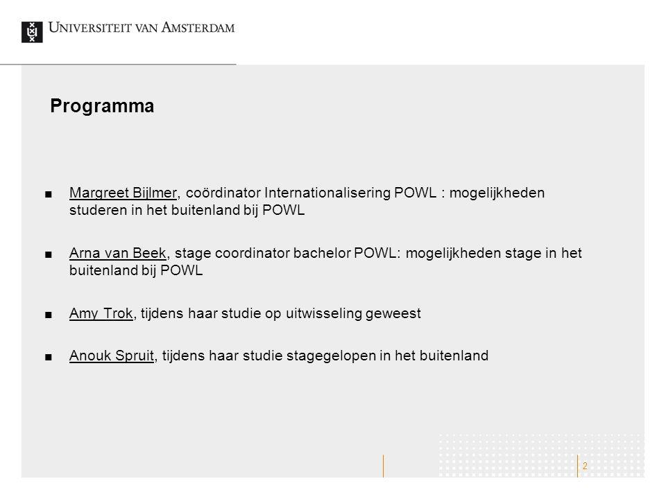 Programma Margreet Bijlmer, coördinator Internationalisering POWL : mogelijkheden studeren in het buitenland bij POWL Arna van Beek, stage coordinator