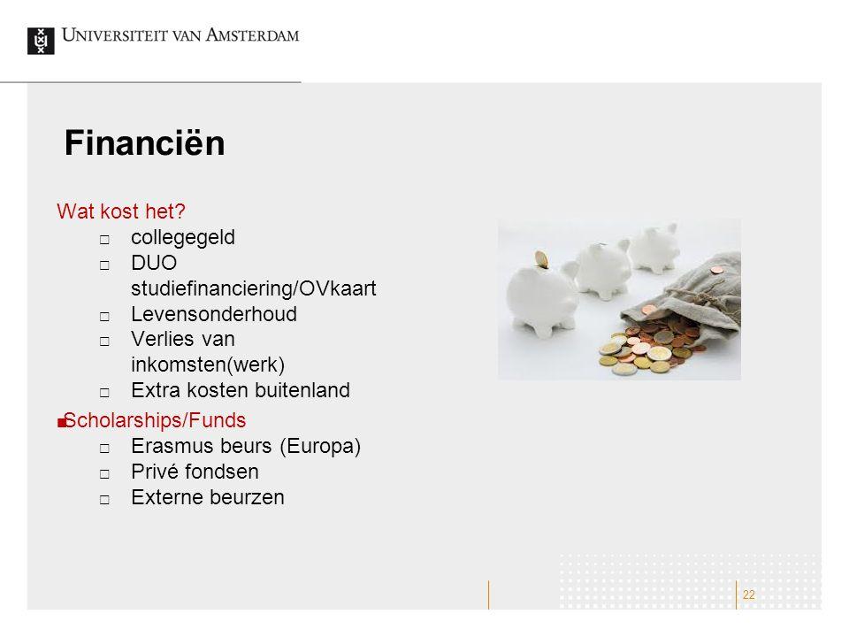 Financiën Wat kost het?  collegegeld  DUO studiefinanciering/OVkaart  Levensonderhoud  Verlies van inkomsten(werk)  Extra kosten buitenland Schol