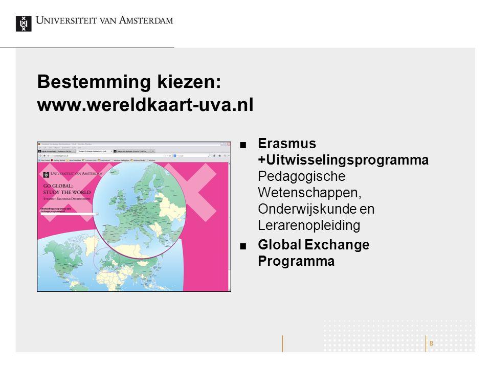 Bestemming kiezen: www.wereldkaart-uva.nl Erasmus +Uitwisselingsprogramma Pedagogische Wetenschappen, Onderwijskunde en Lerarenopleiding Global Exchange Programma 8