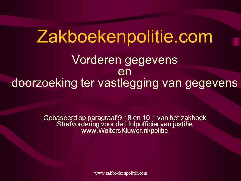 www.zakboekenpolitie.com Zakboekenpolitie.com Vorderen gegevens en doorzoeking ter vastlegging van gegevens Gebaseerd op paragraaf 9.18 en 10.1 van he