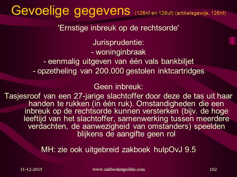 11-12-2015www.zakboekenpolitie.com102 Gevoelige gegevens (126nf en 126uf) (artikelsgewijs, 126nf) 'Ernstige inbreuk op de rechtsorde' Jurisprudentie: