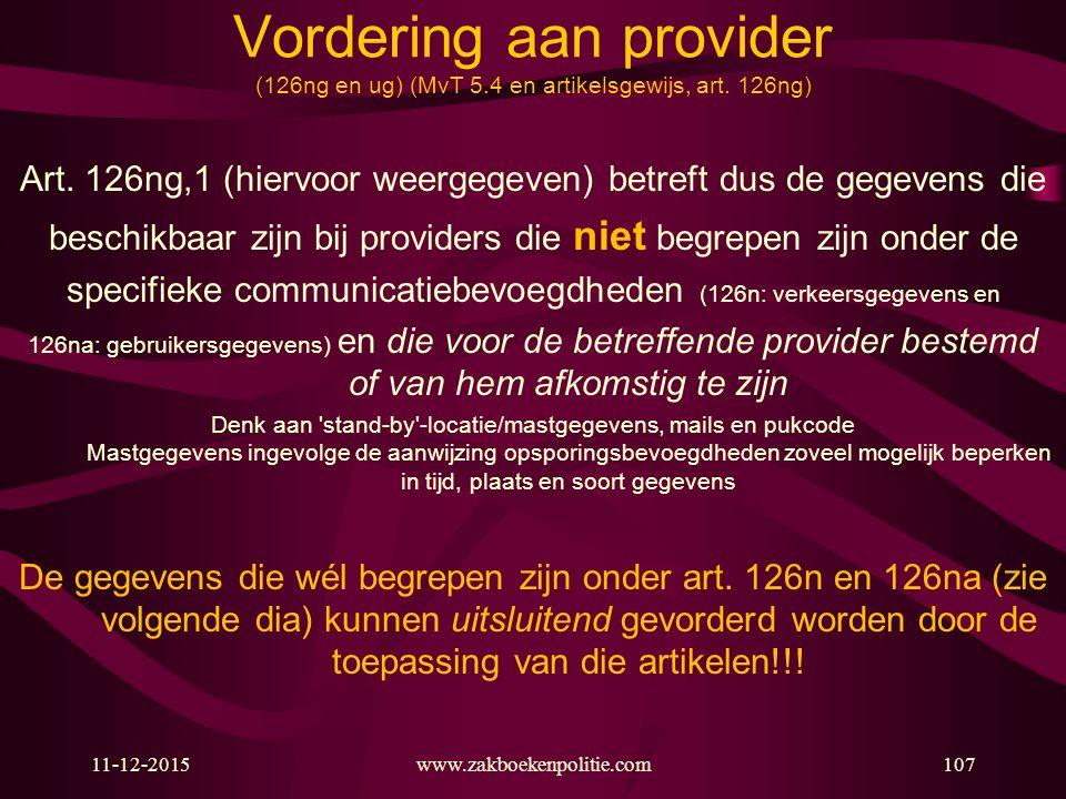 11-12-2015www.zakboekenpolitie.com107 Vordering aan provider (126ng en ug) (MvT 5.4 en artikelsgewijs, art. 126ng) Art. 126ng,1 (hiervoor weergegeven)