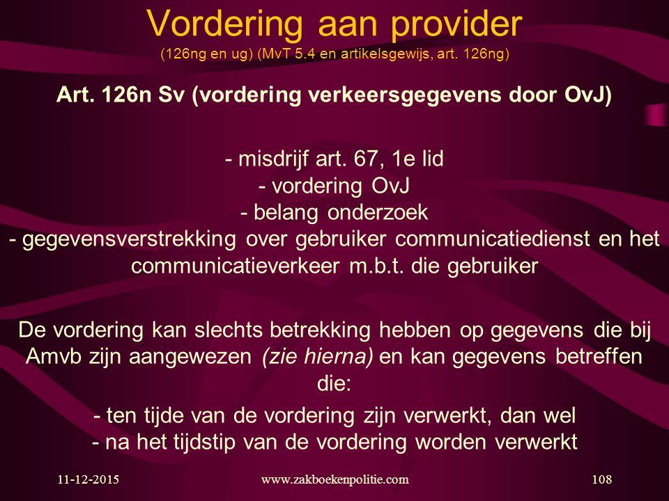 11-12-2015www.zakboekenpolitie.com108 Vordering aan provider (126ng en ug) (MvT 5.4 en artikelsgewijs, art. 126ng) Art. 126n Sv (vordering verkeersgeg