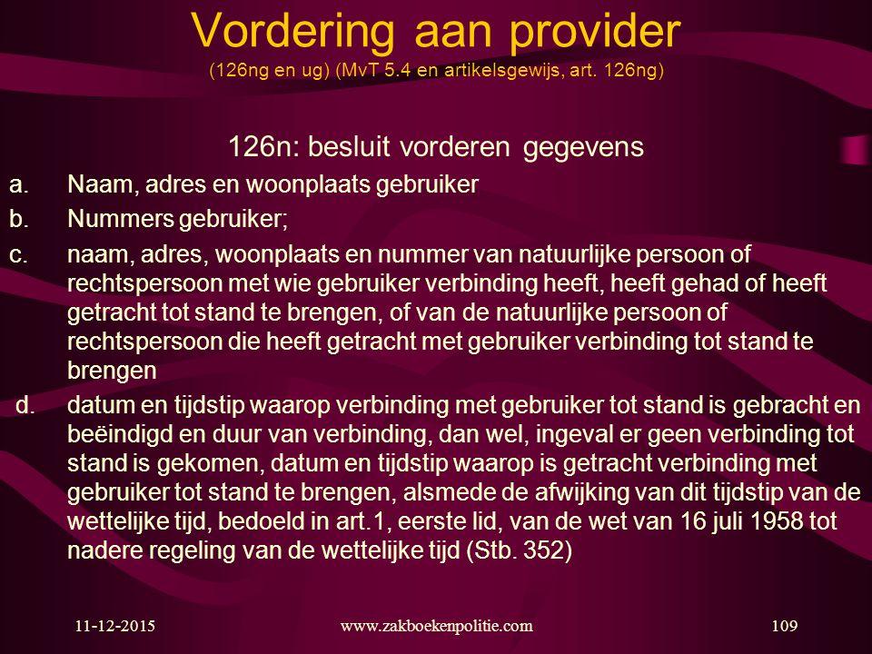 11-12-2015www.zakboekenpolitie.com109 Vordering aan provider (126ng en ug) (MvT 5.4 en artikelsgewijs, art. 126ng) 126n: besluit vorderen gegevens a.