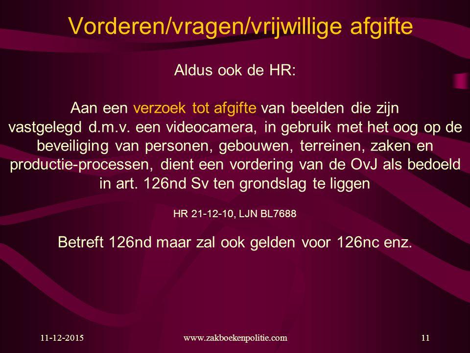 11-12-2015www.zakboekenpolitie.com11 Vorderen/vragen/vrijwillige afgifte Aldus ook de HR: Aan een verzoek tot afgifte van beelden die zijn vastgelegd